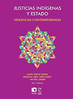 Justicias indígenas y Estado. Violencias contemporáneas (Spanish Edition)